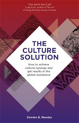 The Culture Solution: How to Achieve Cultural Synergy and Get Results in the Global Workplace by Deirdre Mendez