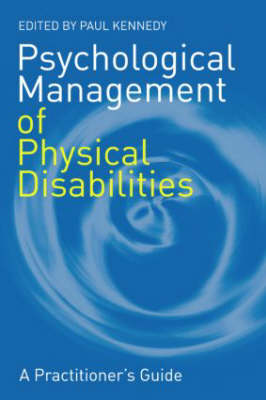 Psychological Management of Physical Disabilities by Paul Kennedy