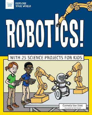 Robotics!: With 25 Science Projects for Kids by Carmella Van Vleet