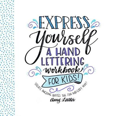 Express Yourself: A Hand Lettering Workbook for Kids book