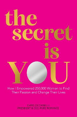 the secret is YOU: How I Empowered 250,000 Women to Find Their Passion and Change Their Lives book