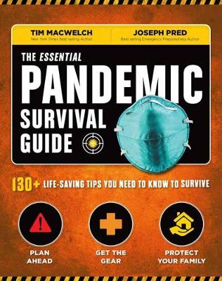 The Essential Pandemic Survival Guide: 130+ Life-saving Tips You Need to Know to Survive by Tim MacWelch