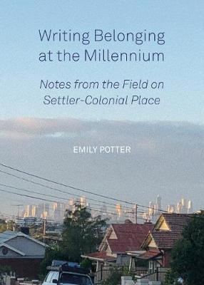 Writing Belonging at the Millennium: Notes from the Field on Settler-Colonial Place book