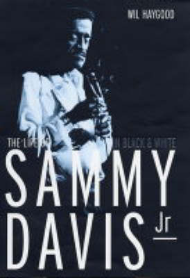 In Black and White: The Life of Sammy Davis, Jr by Wil Haygood