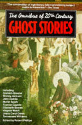 The Omnibus of 20th Century Ghost Stories by Robert Phillips
