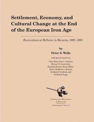 Settlement, Economy, and Cultural Change at the End of the European Iron Age by Peter S. Wells