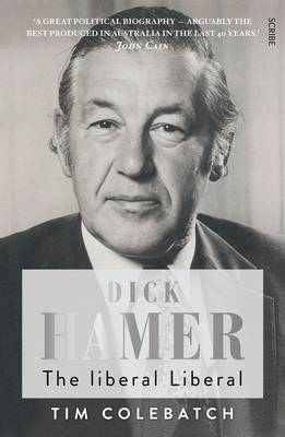 Dick Hamer: The Liberal Liberal by Tim Colebatch