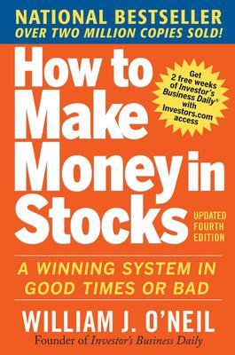 How to Make Money in Stocks:  A Winning System in Good Times and Bad, Fourth Edition by William O'Neil