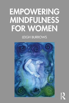 Empowering Mindfulness for Women by Leigh Burrows