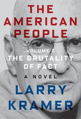 The American People: Volume 2: The Brutality of Fact: A Novel by Larry Kramer