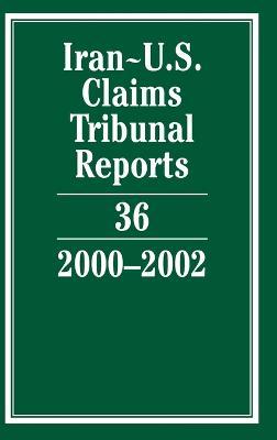 Iran-U.S. Claims Tribunal Reports: Volume 36, 2000-2002 book