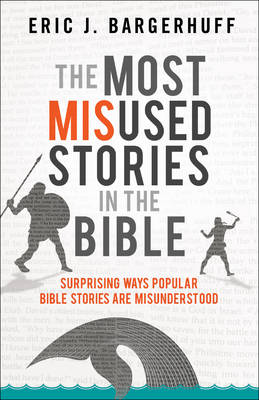 The Most Misused Stories in the Bible by Eric J Bargerhuff