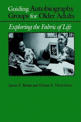 Guiding Autobiography Groups for Older Adults by James E. Birren