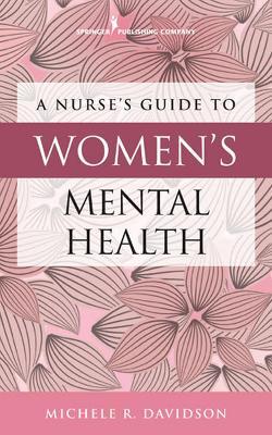 A Nurse's Guide to Women's Mental Health by Michele R. Davidson