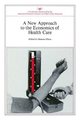 New Approach to the Economics of Health Care by Mancur Olson