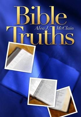 Bible Truths by Alva J McClain