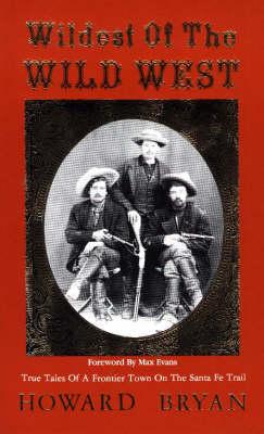 Wildest of the Wild West by Howard Bryan