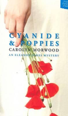 Cyanide and Poppies - an Eleanor Jones Mystery by Carolyn Morwood