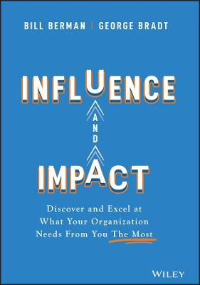 Influence and Impact: Discover and Excel at What Your Organization Needs From You The Most book