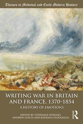 Writing War in Britain and France, 1370-1854: A History of Emotions by Stephanie Downes