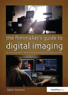 The Filmmaker's Guide to Digital Imaging by Blain Brown