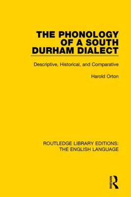 The Phonology of a South Durham Dialect by Harold Orton