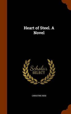 Heart of Steel. a Novel by Christine Reid