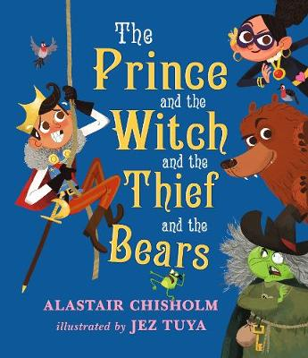 Prince and the Witch and the Thief and the Bears by Alastair Chisholm