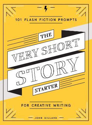The Very Short Story Starter by John Gillard