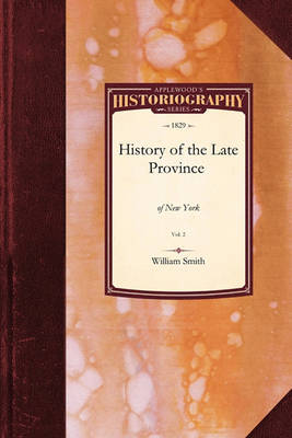 History of the Late Province of New: Vol. 2 by Smith William Smith