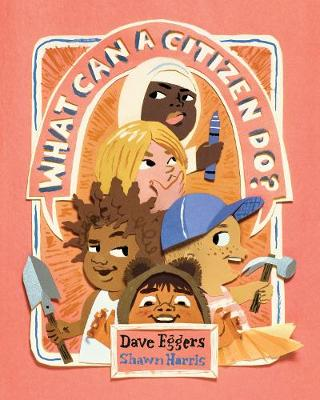 What Can a Citizen Do? by Dave Eggers