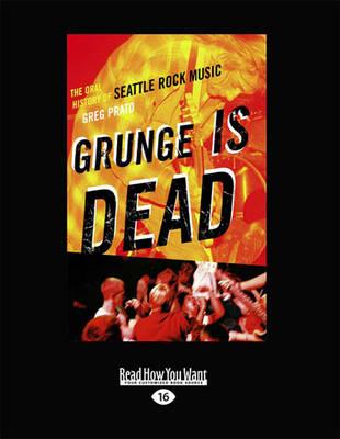 Grunge is Dead by Greg Prato
