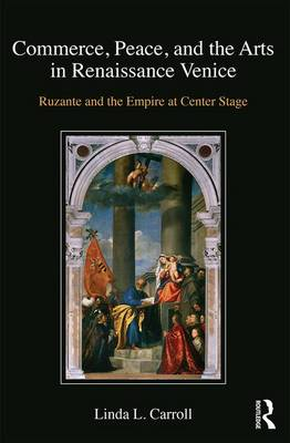 Commerce, Peace, and the Arts in Renaissance Venice by Linda L. Carroll