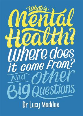 What is Mental Health? Where does it come from? And Other Big Questions by Lucy Maddox