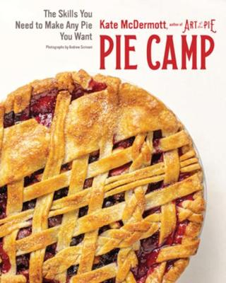 Pie Camp: The Skills You Need to Make Any Pie You Want by Kate McDermott