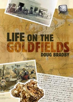 Life on the Goldfields by Doug Bradby