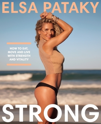 Strong: How to eat, move and live with strength and vitality by Elsa Pataky