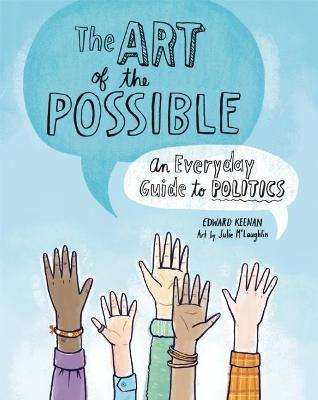 Art of the Possible: An Everyday Guide to Politics by Edward Keenan
