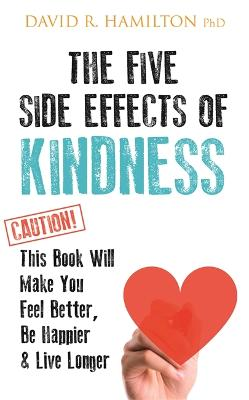 The Five Side Effects of Kindness by David R. Hamilton