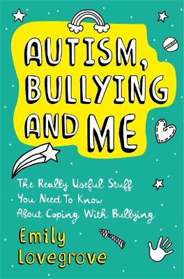 Autism, Bullying and Me: The Really Useful Stuff You Need to Know About Coping Brilliantly with Bullying book