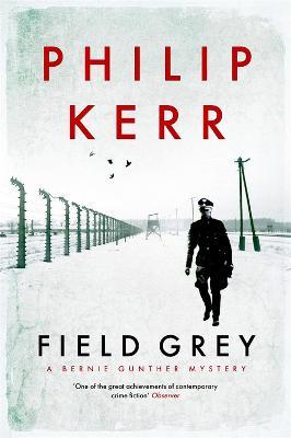 Field Grey: Bernie Gunther Thriller 7 by Philip Kerr