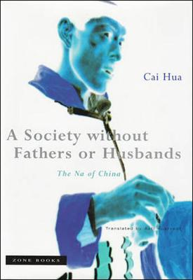 A Society without Fathers or Husbands: The Na of China by Cai Hua
