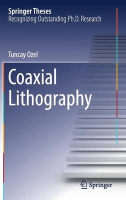 Coaxial Lithography by Tuncay Ozel