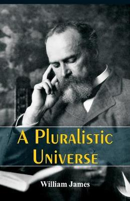 Pluralistic Universe by William James