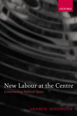 New Labour at the Centre by Andrew Hindmoor