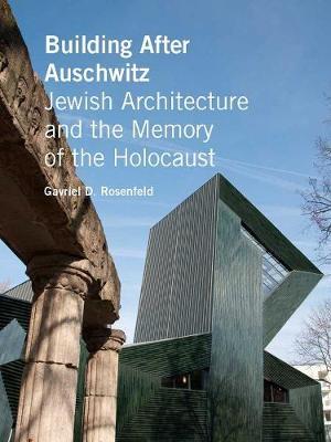 Building After Auschwitz by Gavriel D. Rosenfeld