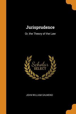 Jurisprudence: Or, the Theory of the Law by John William Salmond