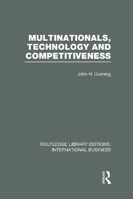Multinationals, Technology & Competitiveness by John H. Dunning