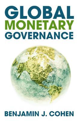 Global Monetary Governance by Benjamin J. Cohen