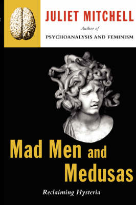 Mad Men and Medusas by Juliet Mitchell
